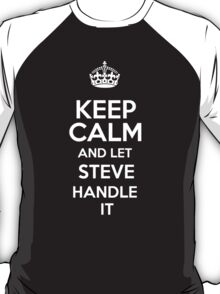 Keep calm and let Steve handle it! T-Shirt