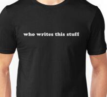 who writes this stuff Unisex T-Shirt