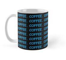 COFFEE. COFFEE. COFFEE.  Mug