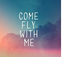 Come Fly With Me by GalaxyEyes