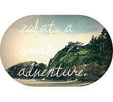 What a Great Adventure Photographic Print