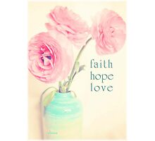 faith hope love 1 Corinthians 13 Photographic Print