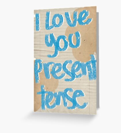 I love you present tense Greeting Card