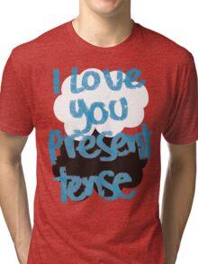 I love you present tense Tri-blend T-Shirt