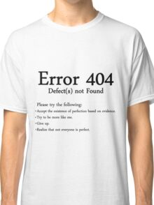 Error 404: Defect Not Found Classic T-Shirt