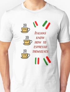 Italians know how to espresso themselves (dark) T-Shirt