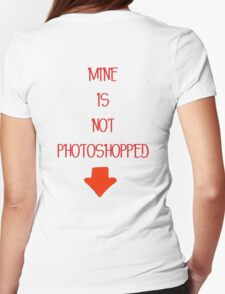 Mine is not photoshopped (girly tee) T-Shirt