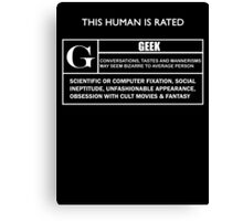 "This Human is Rated G for ""Geek"" Canvas Print"