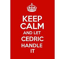 Keep calm and let Cedric handle it! Photographic Print