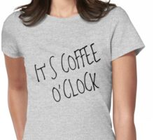 It's Coffee O'Clock Womens Fitted T-Shirt