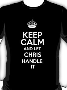 Keep calm and let Chris handle it! T-Shirt