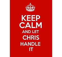 Keep calm and let Chris handle it! Photographic Print
