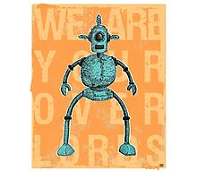 We Are Your Overlords Photographic Print