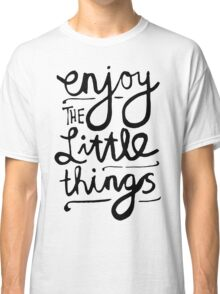 Enjoy The Little Things Classic T-Shirt