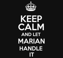 Keep calm and let Marian handle it! by DustinJackson