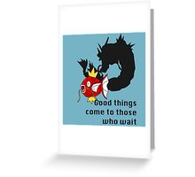 Magikarp- Good Things Come to those Who Wait Greeting Card