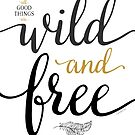 All Good Things Are Wild And Free by TheLoveShop