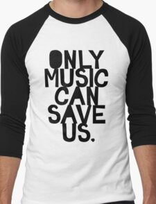 ONLY MUSIC CAN SAVE US! Men's Baseball ¾ T-Shirt