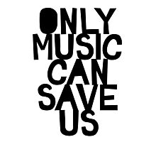 ONLY MUSIC CAN SAVE US! Photographic Print