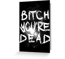 B/W Bitch you're Dead Greeting Card