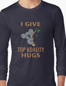 I Give Top Koality Hugs Long Sleeve T-Shirt