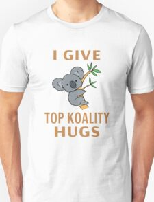 I Give Top Koality Hugs T-Shirt