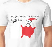 Do you know the way to Santa Fe? Unisex T-Shirt