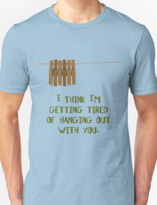 I'm getting tired of hanging out with you... (dark) T-Shirt
