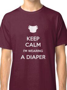 Keep calm, I'm wearing a diaper Classic T-Shirt