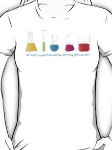 Play with your chemistry set T-Shirt