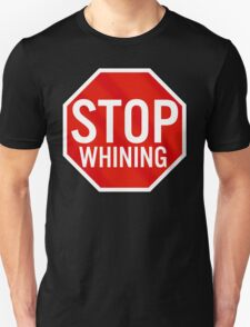 Stop Whining T-Shirt