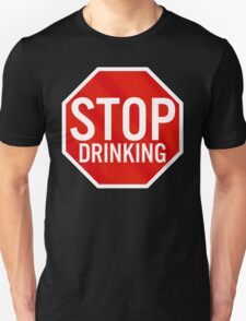 Stop Drinking T-Shirt