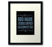 God Made Jesus Saved California Raised - T-shirts & Hoodies Framed Print