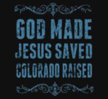 God Made Jesus Saved Colorado Raised - T-shirts & Hoodies by elegantarts