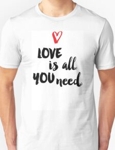 Love is all you need script Unisex T-Shirt
