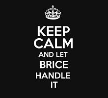 Keep calm and let Brice handle it! T-Shirt