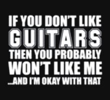 If You Don't Like Guitars Then You Probably Won't Like Me And I'm Okay With That - T-shirts & Hoodies by elegantarts