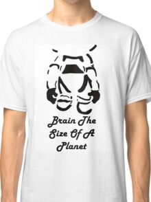 Brain The Size Of A Planet Classic T-Shirt