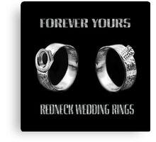 ♥FOREVER YOURS♥ - FUN - UNIQUE- REDNECK WEDDING RINGS>>AVAILABLE AS TEE SHIRTS,PILLOW,TOTE BAG,PICTURE ECT..PURFECT STAG,ENGAGEMENT,OR FUN WEDDING GIFTS! Canvas Print