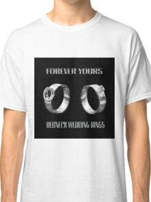 ♥FOREVER YOURS♥ - FUN - UNIQUE- REDNECK WEDDING RINGS>>AVAILABLE AS TEE SHIRTS,PILLOW,TOTE BAG,PICTURE ECT..PURFECT STAG,ENGAGEMENT,OR FUN WEDDING GIFTS! Classic T-Shirt