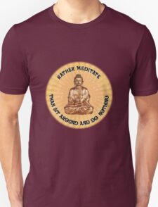 Rather meditate than sit around and do nothing T-Shirt
