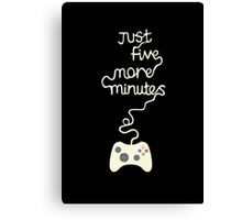 Just five more minutes video games Canvas Print