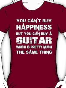 You Can't Buy Happiness But You Can Buy Guitar Which Is Pretty Much The Same Thing - T-shirts & Hoodies T-Shirt