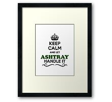 Keep Calm and Let ASHTRAY Handle it Framed Print