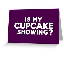 Is my cupcake showing? Greeting Card