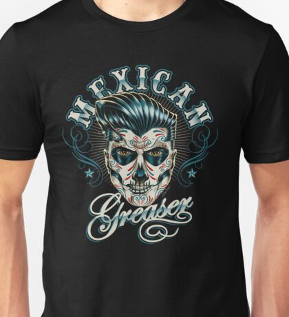 Mexican Greaser Unisex T-Shirt