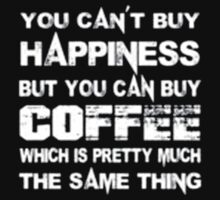 You Can't Buy Happiness But You Can Buy Coffee Which Is Pretty Much The Same Thing - T-shirts & Hoodies by elegantarts