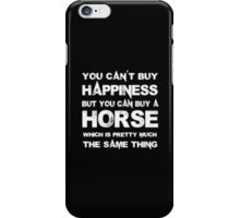 You Can't Buy Happiness But You Can Buy Horse Which Is Pretty Much The Same Thing - T-shirts & Hoodies iPhone Case/Skin