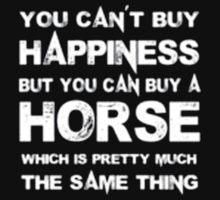 You Can't Buy Happiness But You Can Buy Horse Which Is Pretty Much The Same Thing - T-shirts & Hoodies by elegantarts