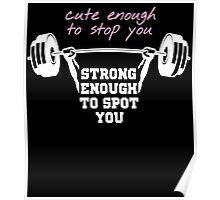 cute enough to stop u strong enough to spot u Poster